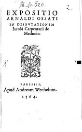 Expositio in disputationem Jac. Carpentarii de methodo: Cum additione