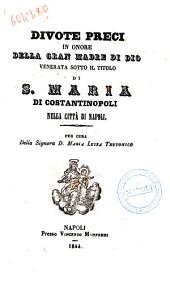 Divote preci in onore della gran madre di Dio venerata sotto il titolo di S. Maria di Costantinopoli nella città di Napoli per cura della Signora D. Maria Luisa Teutonico