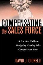 Compensating the Sales Force  A Practical Guide to Designing Winning Sales Compensation Plans PDF