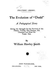 "The Evolution of ""Dodd"": A Pedagogical Story Giving His Struggle for the Survival of the Fittest: Tracing His Chances, His Changes, and how He Came Out"