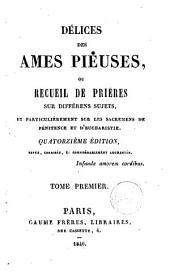 Délices des âmes pieuses, ou Recueil de prières sur différents sujets: Volume1