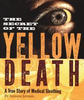 The Secret of the Yellow Death: A True Story of Medical Sleuthing