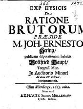 Exp hysicis De ratione brutorum præside m. Joh. Ernesto Hering, publicam disputationem habebit Gottfried Haupt, Torgens. misn. ... Ad diem 15. Februar. horis matutinis