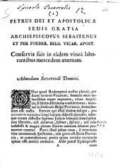 Petrus Dei et Apostolicae Sedis gratia archiepiscopus Sebastenus et per foeder. Belg. vicar. apost. conservis suis in eâdem vineâ laborantibus mercedem aeternam