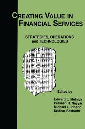 Creating Value in Financial Services: Strategies, Operations and Technologies