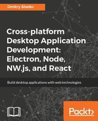 Cross platform Desktop Application Development  Electron  Node  NW js  and React PDF