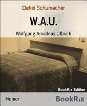 W.A.U.: Wolfgang Amadeus Ulbrich