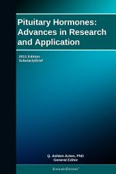 Pituitary Hormones: Advances in Research and Application: 2011 Edition: ScholarlyBrief