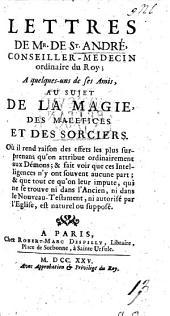 Lettres de M. de St. André, conseiller-médecin ordinaire du roy; à quelques-uns de ses amis, au sujet de la magie, des malefices et des sorciers...