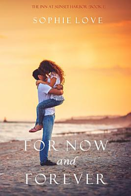 For Now and Forever  The Inn at Sunset Harbor   Book 1  PDF