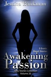 Awakening Passion (Sexy Stories Collection Volume 20): 5 Erotic Short Stories
