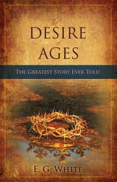 The Desire of Ages: The Greatest Story Ever Told