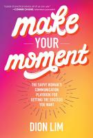 Make Your Moment  The Savvy Woman   s Communication Playbook for Getting the Success You Want PDF