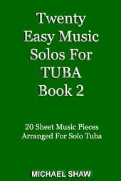 Tuba: Twenty Easy Music Solos For Tuba Book 2: 20 Sheet Music Pieces For Tuba
