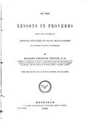 On the Lessons in Proverbs: Being the Substance of Lectures Delivered to Young Men's Societies at Portsmouth and Elsewhere