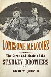 Lonesome Melodies: The Lives and Music of the Stanley Brothers