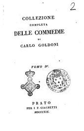 Collezione completa delle commedie di Carlo Goldoni. Tomo 1. [-30.]: Volume 4