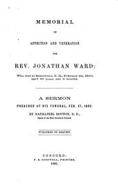 Memorial of Affection and Veneration for Rev. Jonathan Ward: Who Died at Brentwood, N.H., February 24, 1860, Aged 90 Years and 6 Months. A Sermon Preached at His Funeral, Feb. 27, 1860