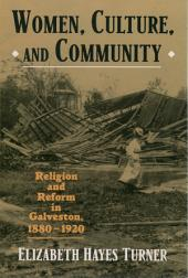 Women, Culture, and Community: Religion and Reform in Galveston, 1880-1920
