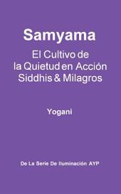 Samyama - El Cultivo de la Quietud en Acción, Siddhis y Milagros