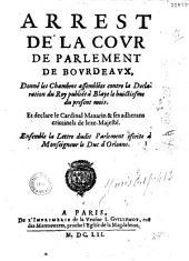 Arrest de la cour de Parlement de Bourdeaux, donné les Chambres assemblées contre la Déclaration du Roy publiée à Blaye le huictiesme du present mois... (Signé Suau. 12 janv. 1652) et déclare le cardinal Mazarin criminel de lèse-majesté. Ensemble la lettre dudit Parlement escrite à Monseigneur le Duc d'Orléans (Signé Suau. 18 janv. 1652)
