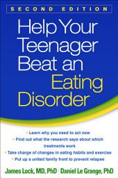Help Your Teenager Beat an Eating Disorder, Second Edition: Edition 2