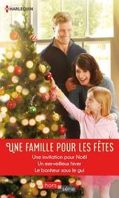 Une famille pour les fêtes: Une invitation pour Noël - Un merveilleux hiver - Le bonheur sous le gui