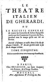 Le theatre italien de Gherardi: ou, Le recueil général de toutes les comedies & scenes françoises jouées par les comediens italiens du roi, pendant tout le temps qu'ils ont été au fervice, Volume5