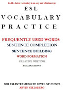 ESL VOCABULARY PRACTICE   Build a Better Vocabulary in an Easy and Effortless Way  Frequently Used Words  Sentence Completion  Collocations  Word Formation PDF