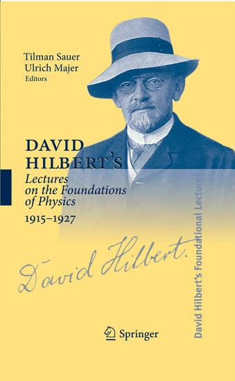 David Hilbert s Lectures on the Foundations of Physics 1915 1927 PDF
