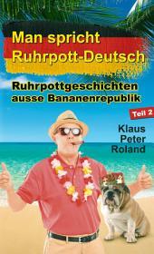 Man spricht Ruhrpott-Deutsch: Ruhrpottgeschichten ausse Bananenrepublik