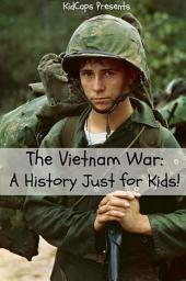 The Vietnam War: A History Just for Kids!