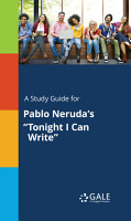 A Study Guide for Pablo Neruda s  Tonight I Can Write  PDF