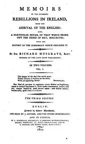 Memoirs of the Different Rebellions in Ireland, from the Arrival of the English: Also, a Particular Detail of that which Broke Out the XXIIId of May, MDCCXCVIII; with the History of the Conspiracy which Preceded it : in Two Volumes, Volume 1