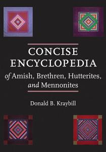 Concise Encyclopedia of Amish  Brethren  Hutterites  and Mennonites PDF