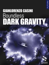 Boundless. Dark Gravity