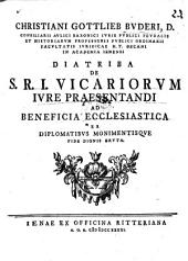 Christiani Gottlieb Buderi ... Diatriba de S.R.I. vicariorum iure praesentandi ad beneficia ecclesiastica: Volume 23