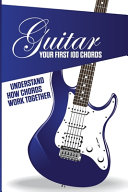 Guitar  Your First 100 Chords  Understand How Chords Work Together PDF