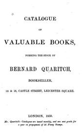 Catalogue of Valuable Books,forming the Stock of B.Quaritch
