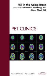 PET in the Aging Brain, An Issue of PET Clinics - E-Book