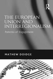 The European Union and Interregionalism: Patterns of Engagement