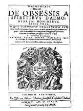 Daemoniaci, hoc est de Obsessis a spiritibus daemoniorum hominibus, liber unus... authore Petro Thyraeo,...