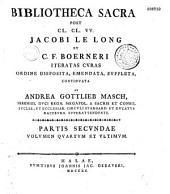 Bibliotheca Sacra post ... J. Le Long et C. F. Boerneri iteratas curas ordine disposita, emendata, suppleta, continuata, ab A. G. Masch