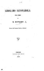 Girolamo Savonarola; studj storici di G. Revere. Estratto dalle Narrazioni storiche pei giovinetti [Edited by Count Capponi.]