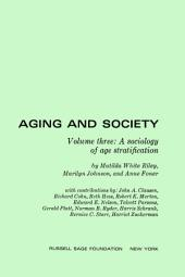 Aging and Society, Volume 3: A Sociology of Age Stratification