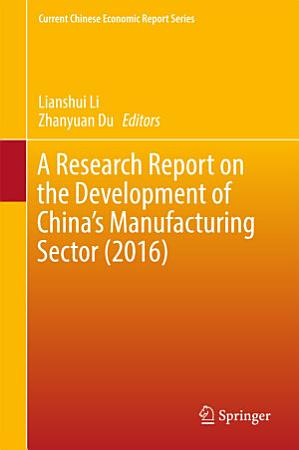 A Research Report on the Development of China   s Manufacturing Sector  2016  PDF