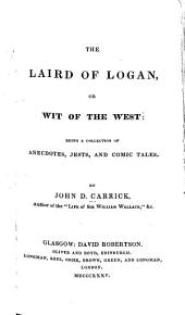 The Laird of Logan; Or, Wit of the West: Being a Collection of Anecdotes, Jests and Comic Tales. [First-second Series], Volume 1