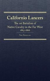 Californio Lancers: The 1st Battalion of Native Cavalry in the Far West, 1863–1866