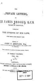 The Private Letters of Sir James Brooke, K.C.B., Rajah of Sarawak, Narrating the Events of His Life, from 1838 to the Present Time: Volume 3