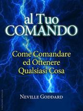 Al tuo comando - come comandare e ottenere qualsiasi cosa